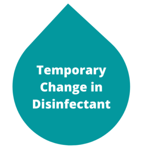 Temporary Change in Disinfectant